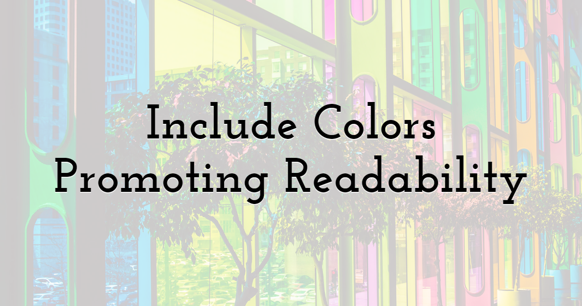 Include Colors Promoting Readability