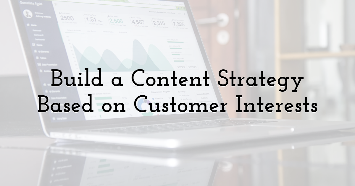 2. Build a Content Strategy Based on Customer Interests