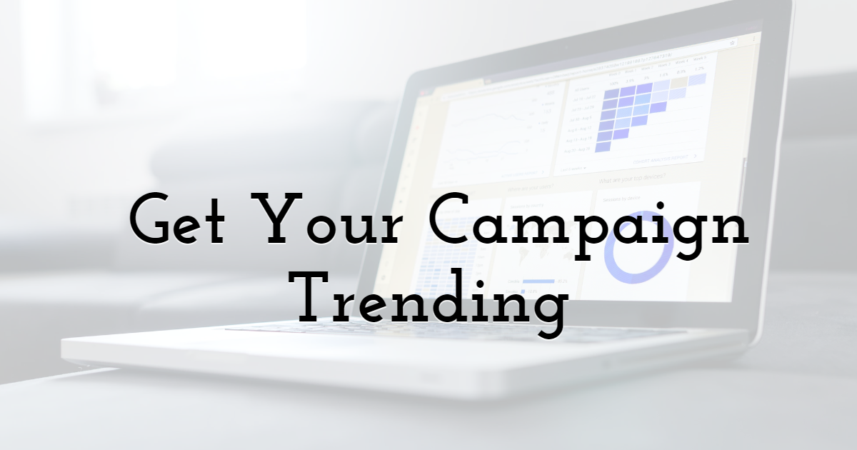 3. Get Your Campaign Trending