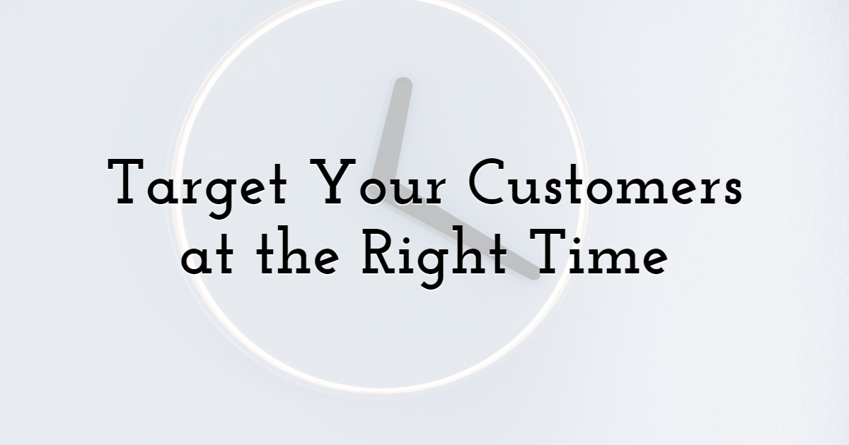 1. Target Your Customers at the Right Time
