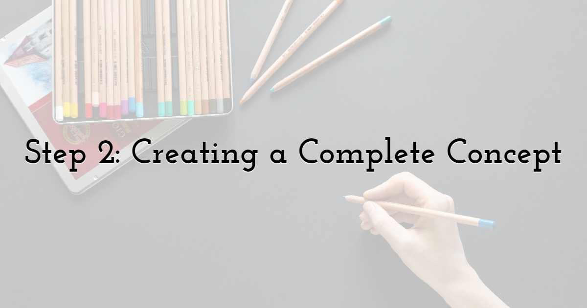 Step 2: Creating a Complete Concept