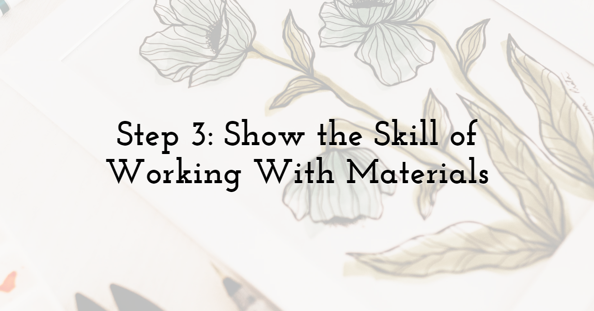 Step 3: Show the Skill of Working With Materials