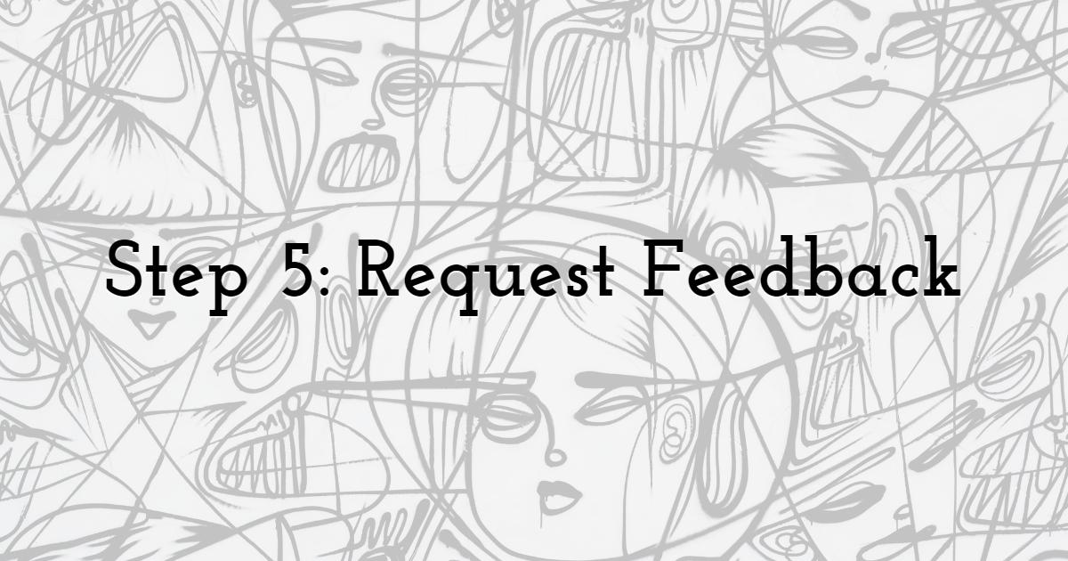 Step 5: Request Feedback