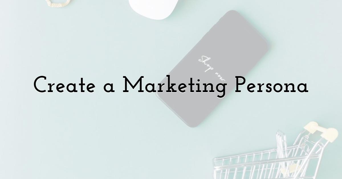 Create a Marketing Persona