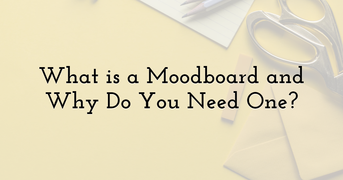What is a Moodboard and Why Do You Need One?
