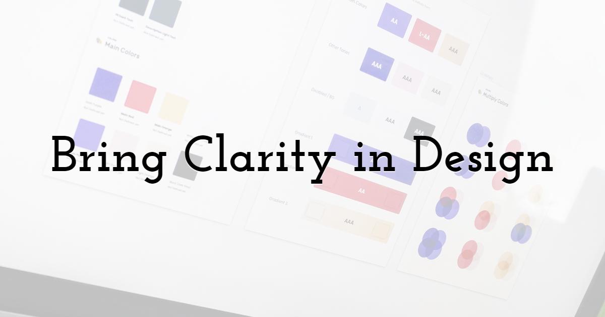 Bring Clarity in Design