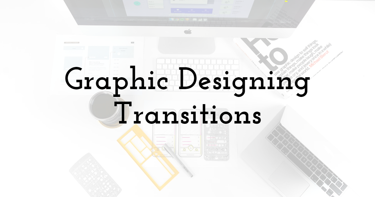 Graphic Designing Transitions