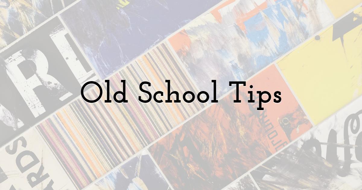 Old School Tips