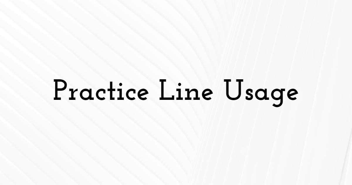 Practice Line Usage