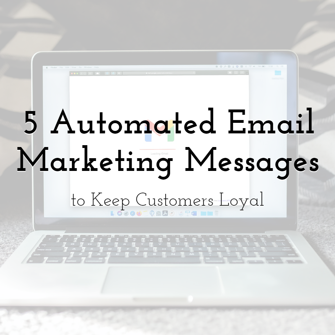 5 Automated Email Marketing Messages to Keep Customers Loyal to Your Brand