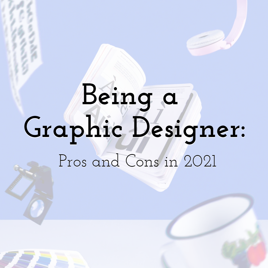 Being a Graphic Designer: Pros and Cons in 2021