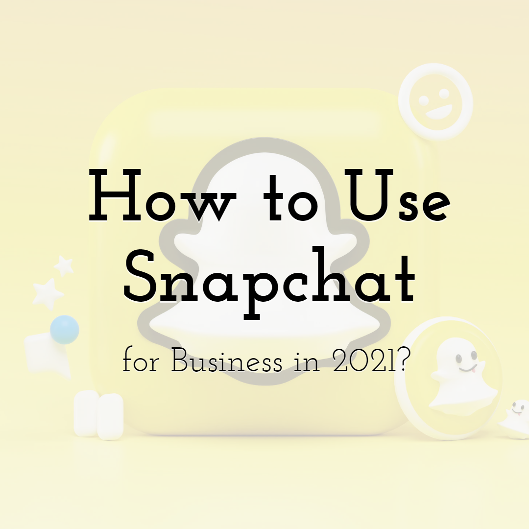 How to Use Snapchat for Business in 2021?