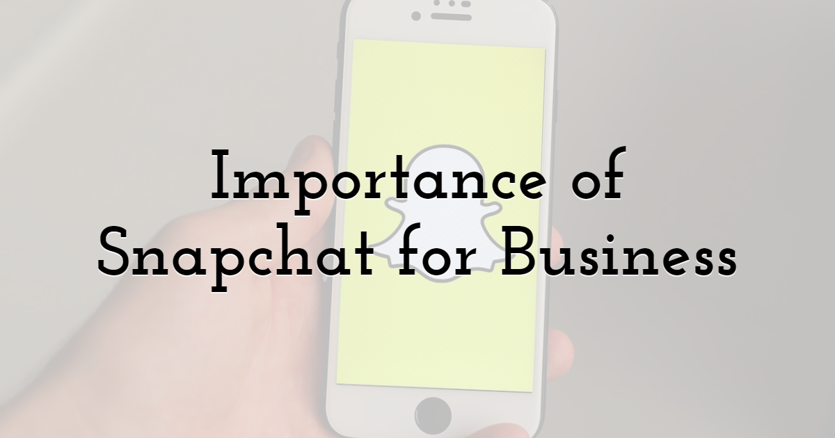 Importance of Snapchat for Business