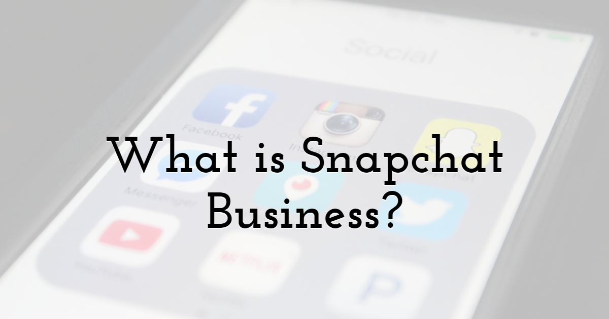 What is Snapchat Business?