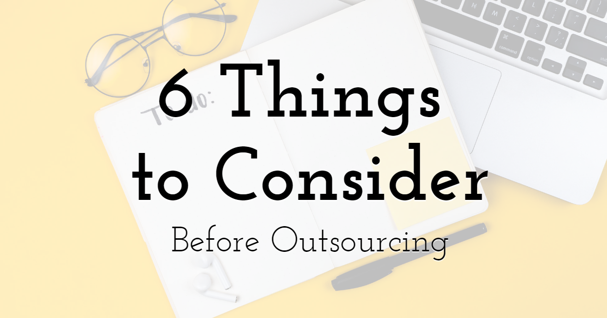 6 Things You Need to Consider Before Outsourcing
