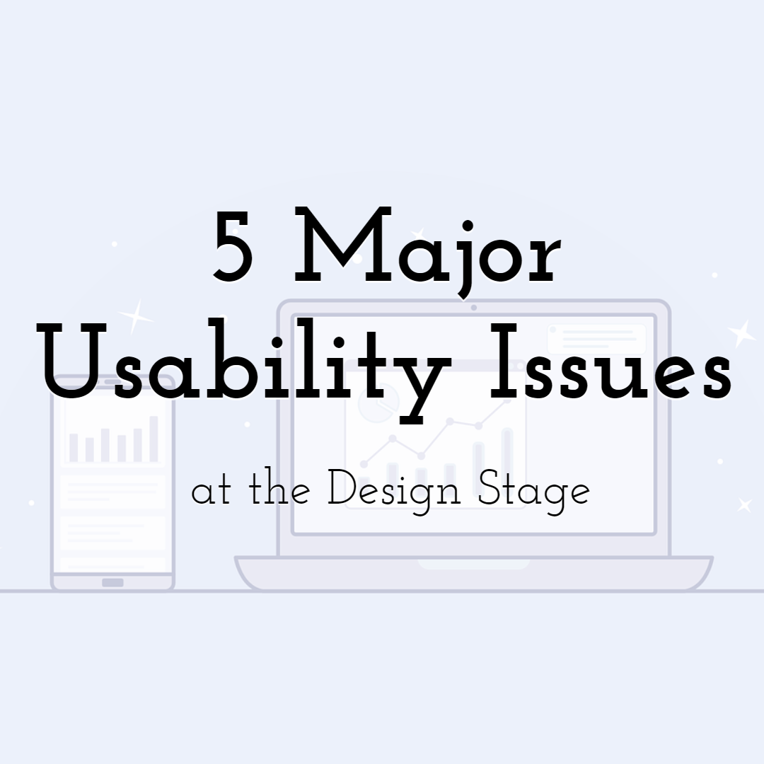 5 Major Usability Issues at the Design Stage