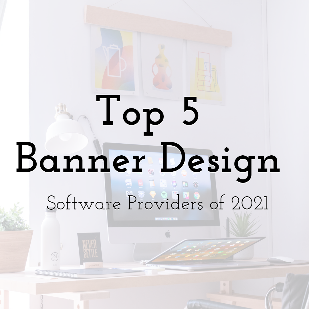 Top 5 Stunning Banner Design Software Providers of 2021 to Consider For Banner Ads