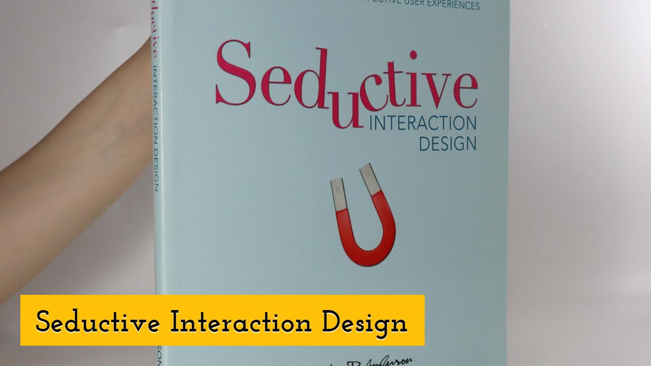 Seductive Interaction Design