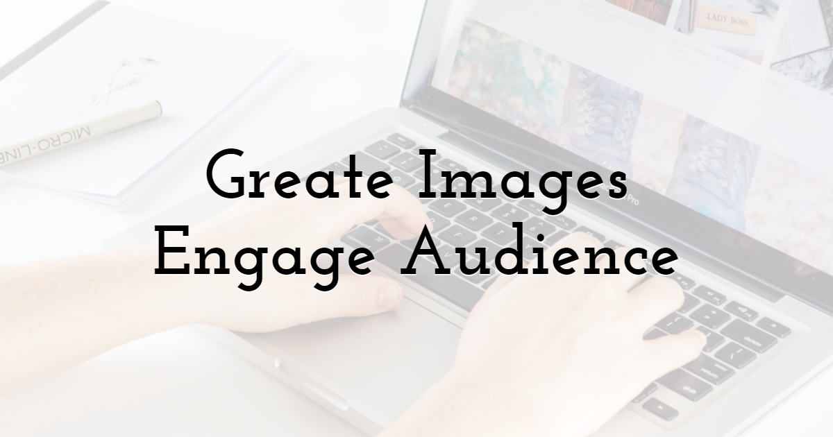 Great Images Engage Audience to Your Website
