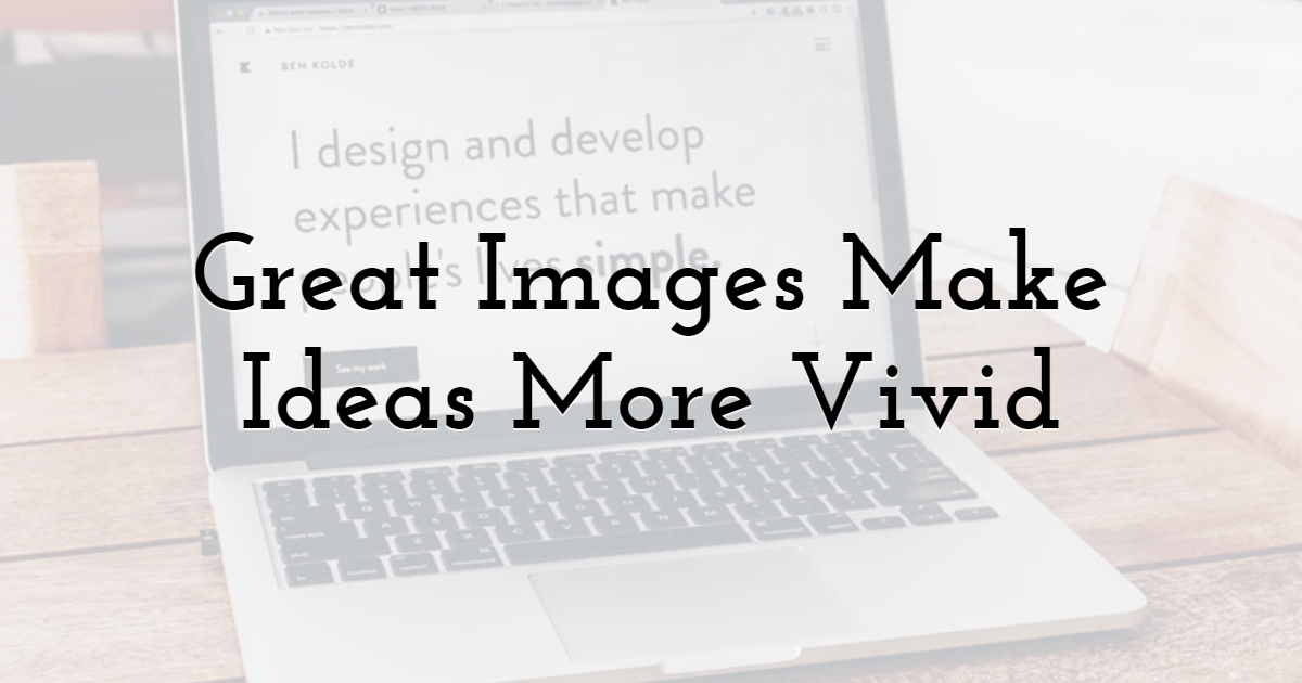 Great Images Make Ideas More Vivid