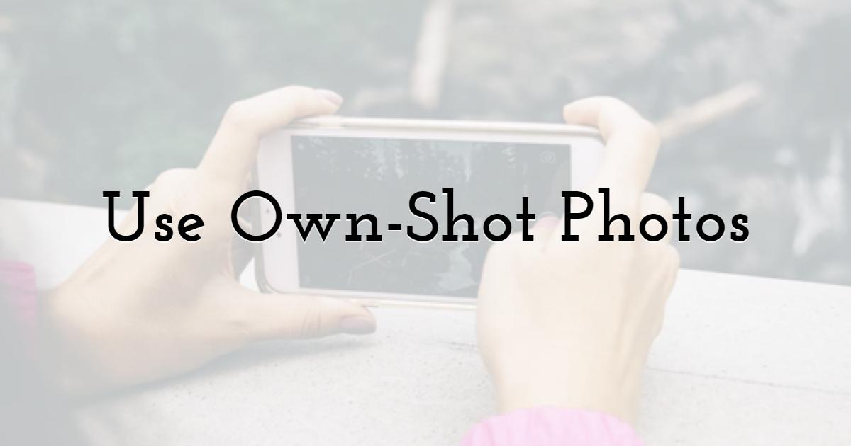 1. Use Own-Shot Photos