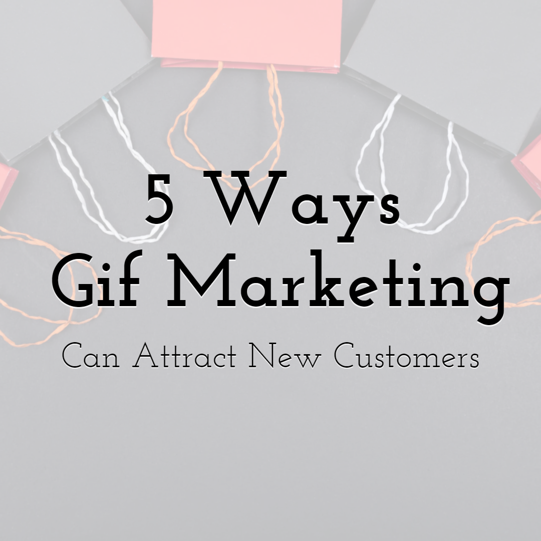 5 Ways Gif Marketing Can Attract More New Customers