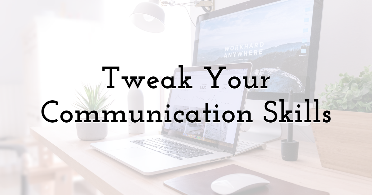 Tweak Your Communication Skills