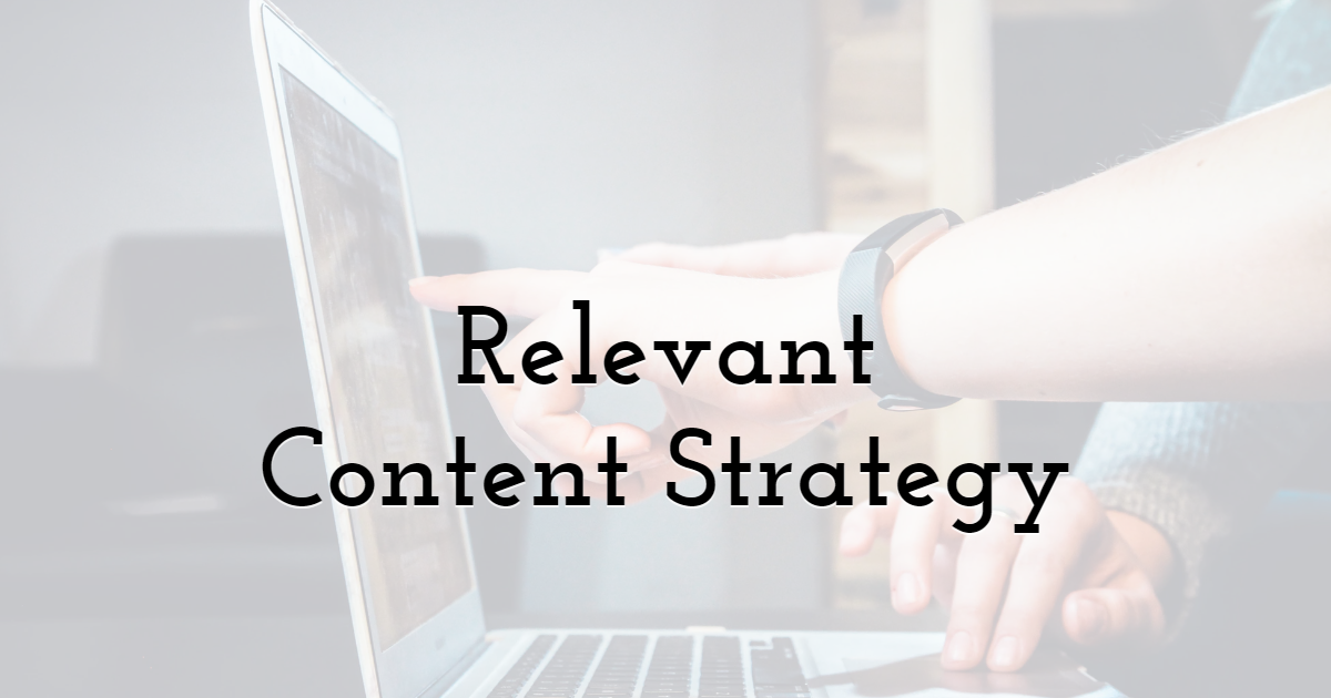 Embrace a Relevant Content Strategy