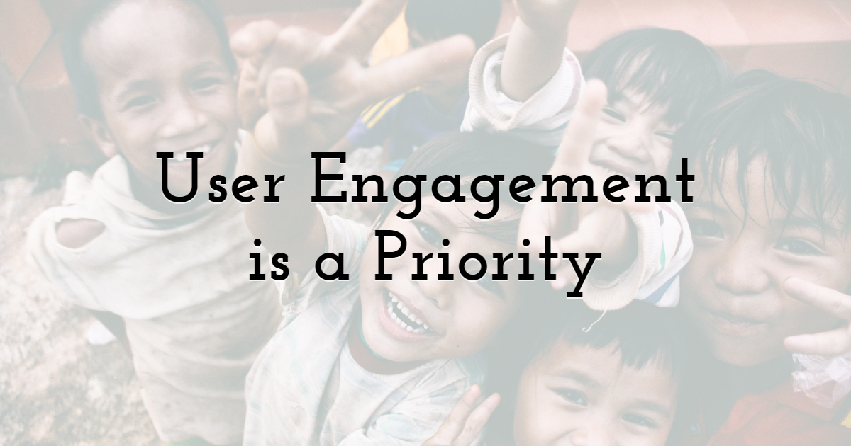 Make User Engagement a Priority