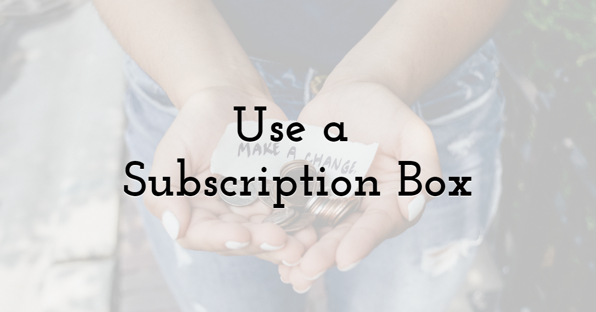 Use a Subscription Box
