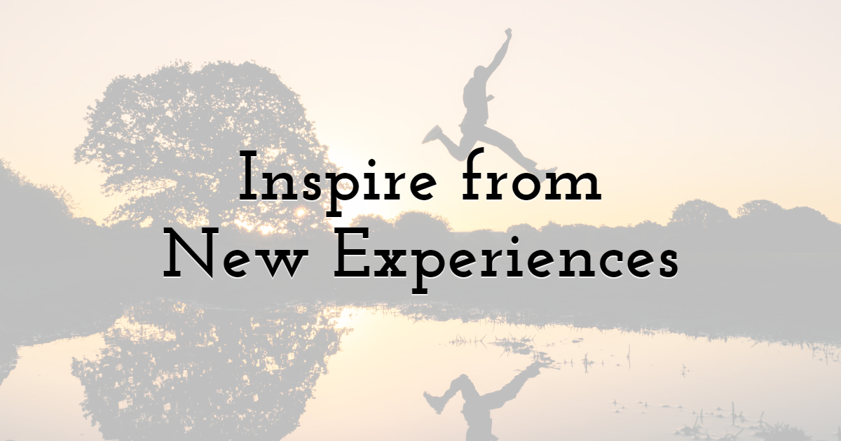 2. Inspire from the New Experiences