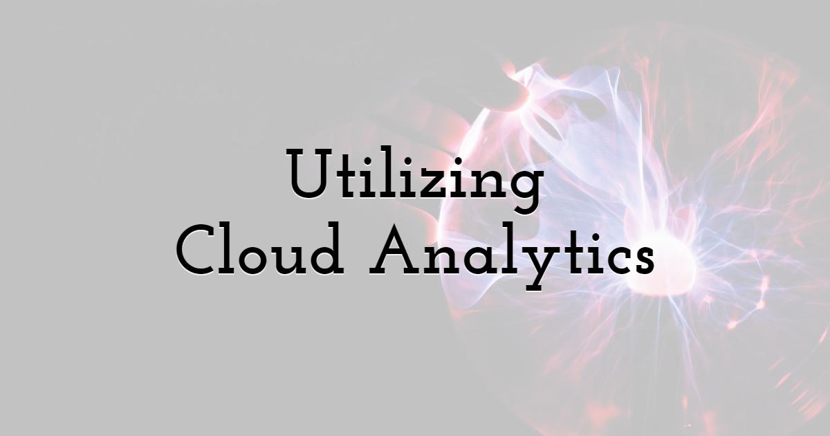 2. Utilizing Cloud Analytics For Increased Effectiveness