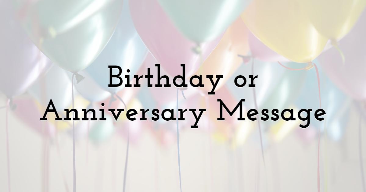 Birthday or Anniversary Message
