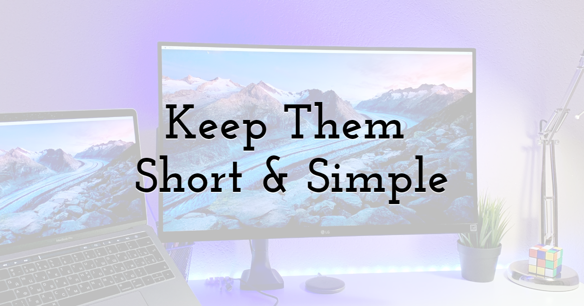 Keep the Videos Short & Simple