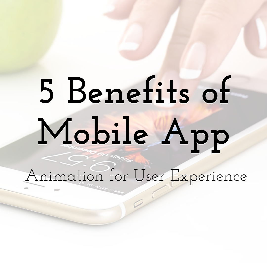 5 Benefits of Mobile App Animation for User Experience