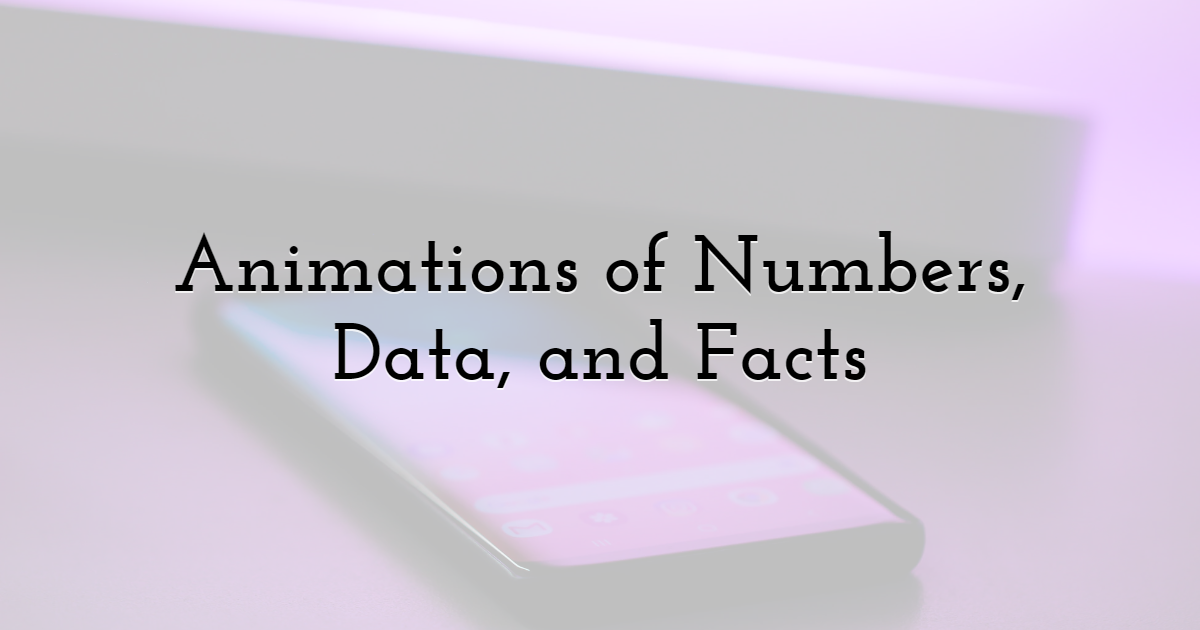 Animations of Numbers, Data, and Facts