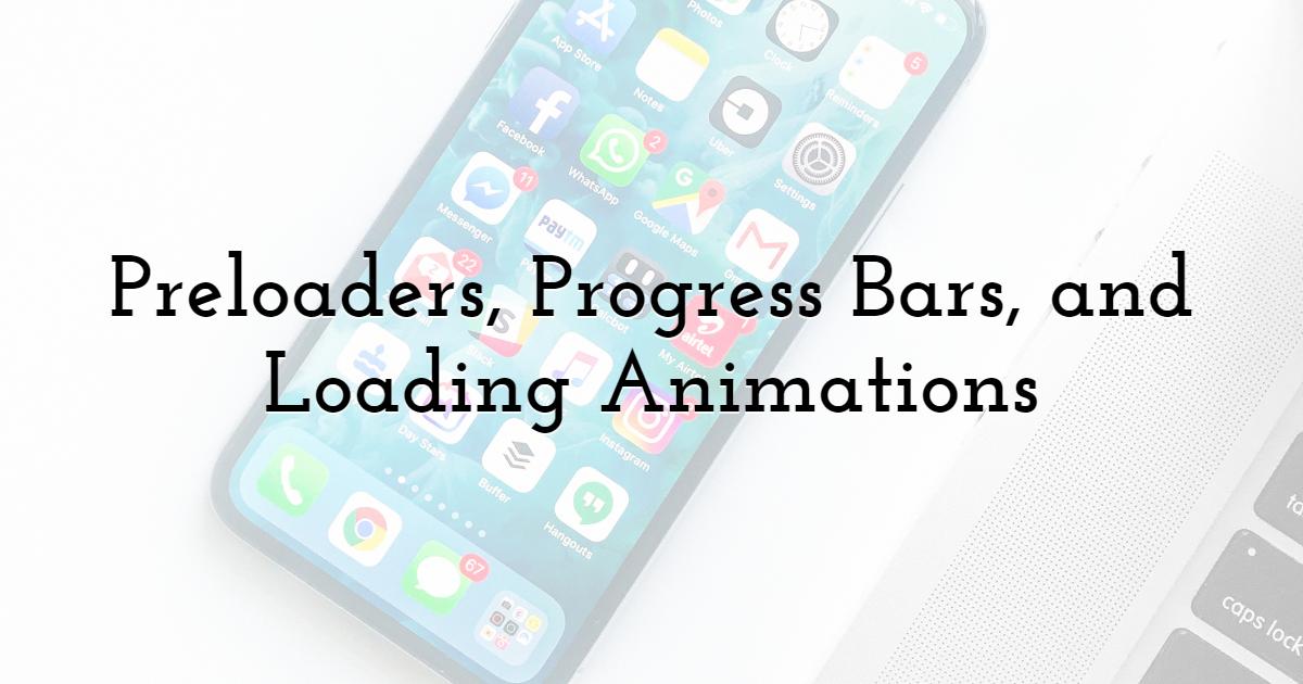 Preloaders, Progress Bars, and Loading Animations