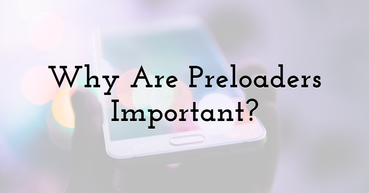 Why Are Preloaders Important?