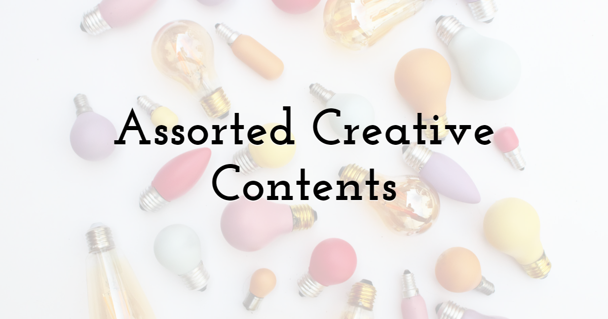 Assorted Creative Contents