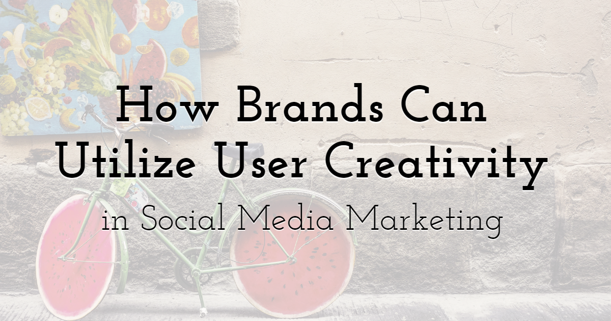 How Brands Can Utilize User Creativity in Social Media Marketing