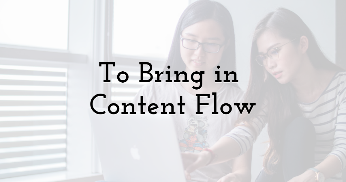 To Bring in Content Flow