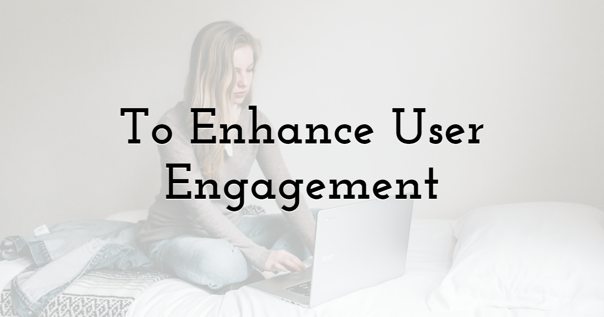 To Enhance User Engagement