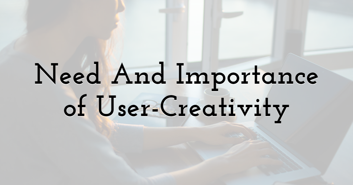 Need And Importance of User-Creativity
