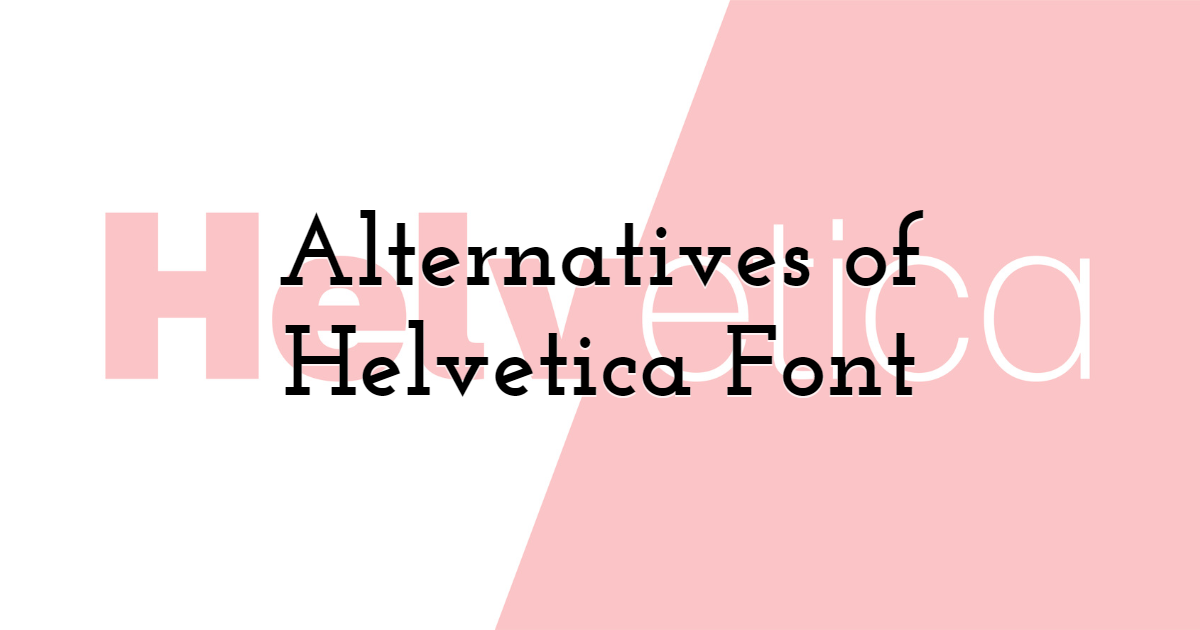 Alternatives of Helvetica Font