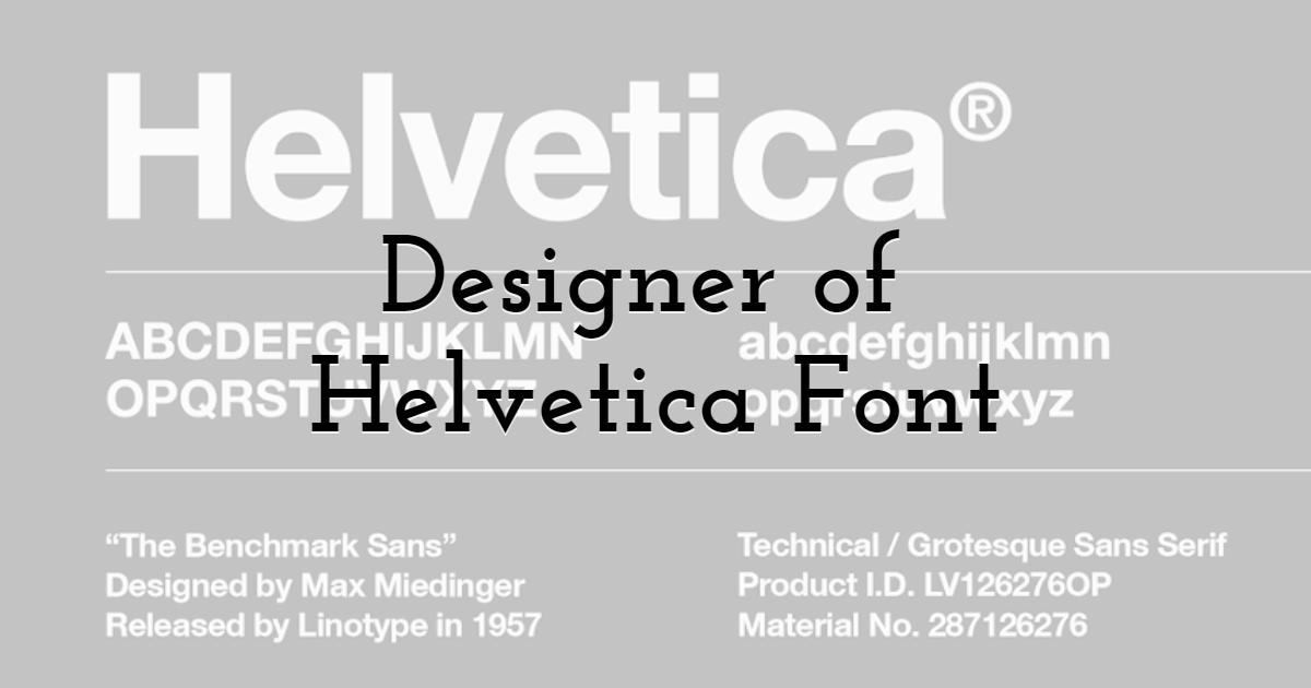Designer of Helvetica Font