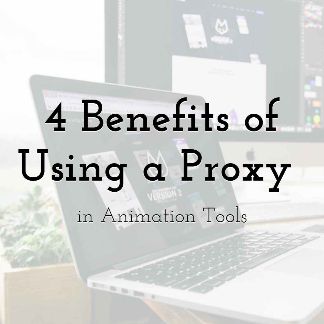 4 Benefits of Using a Proxy in Animation Tools