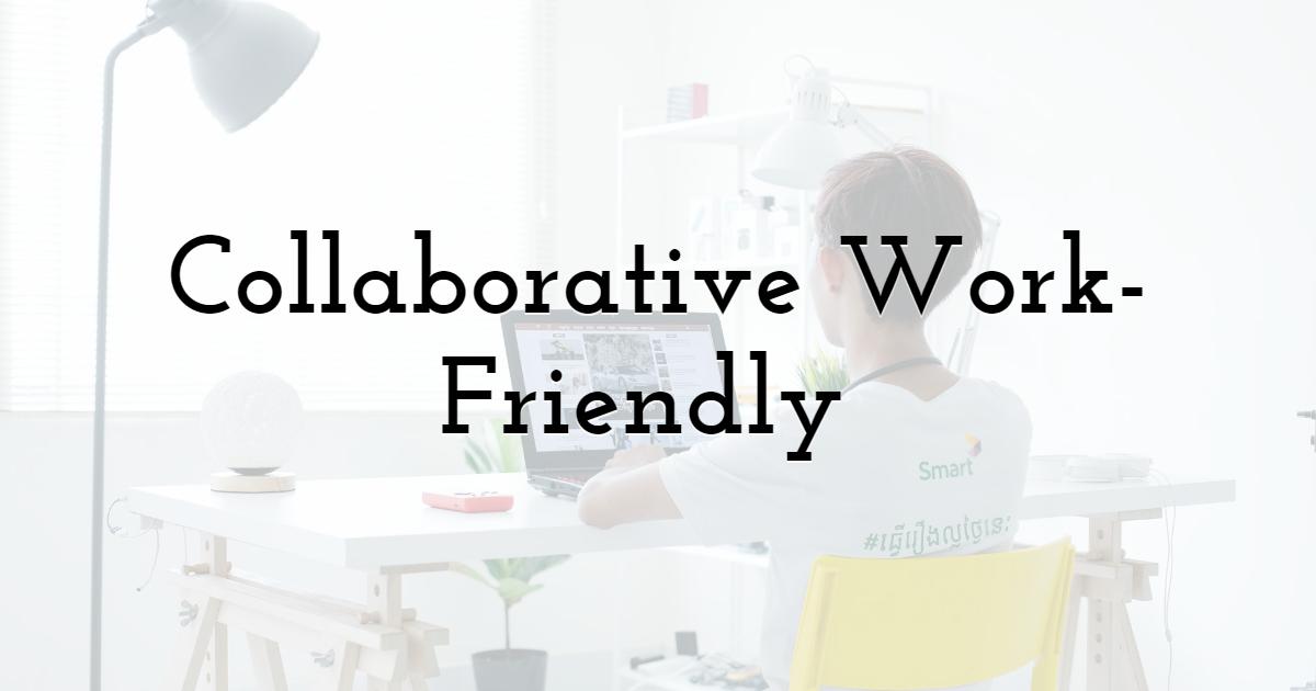 Collaborative Work-Friendly