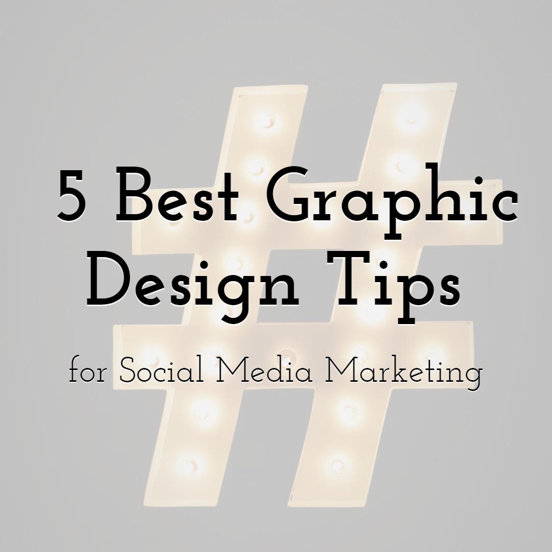 The 5 Best Graphic Design Tips for Social Media Marketing