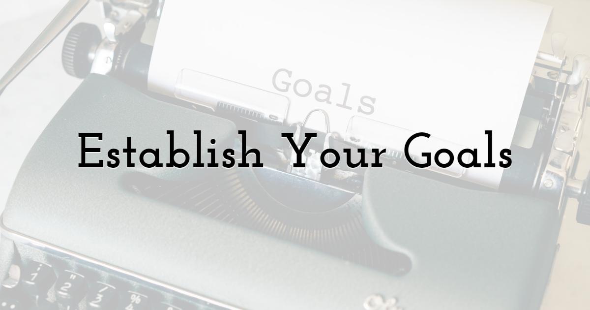 Establish Your Goals