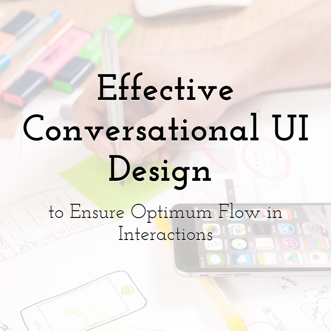 A Key Principle For Effective Conversational UI Design To Ensure Optimum Flow In Interactions
